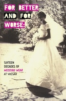 a publicity image for the exhibition For Better and Fir Worse: Sixteen Decades of Wedding Wear at Vassar College, with a sepia tone photo of a 1950s bride and bold lettering in black, white, and hot pink
